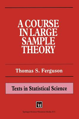 A Course in Large Sample Theory By Ferguson, Thomas S.