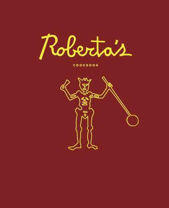 Roberta's Cookbook By Mirarchi, Carlo/ Hoy, Brandon/ Parachini, Chris/ Wheelock, Katherine